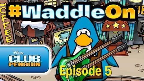 WaddleOn Episode 5