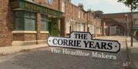 The Corrie Years - The Headline Makers