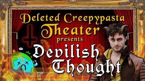 Devilish Thought -- Deleted Creepypasta Theater-0