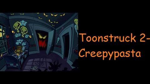 Toonstruck 2- Creepypasta