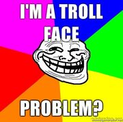 IM-A-TROLL-FACE-PROBLEM