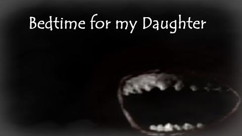 """Bedtime for my Daughter"" Creepypasta-0"