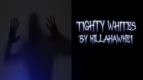 TIGHTY WHITES By Killahawke1 Creepypasta