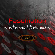 Fascination ~eternal love mix~ (X2)