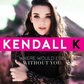 Kendall K Where Would I Be Without You