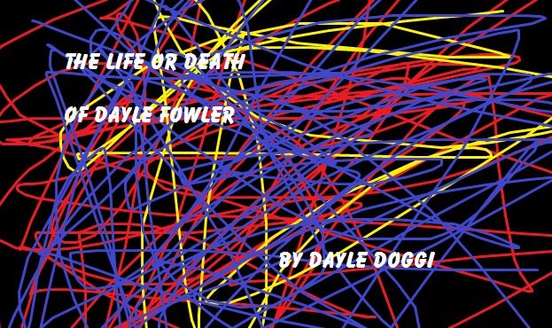 File:The Life or Death of Dayle Fowler.png