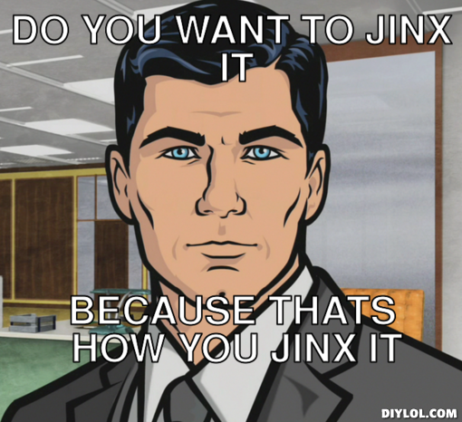 File:Sterling-archer-meme-generator-do-you-want-to-jinx-it-because-thats-how-you-jinx-it-0585df-1-.png