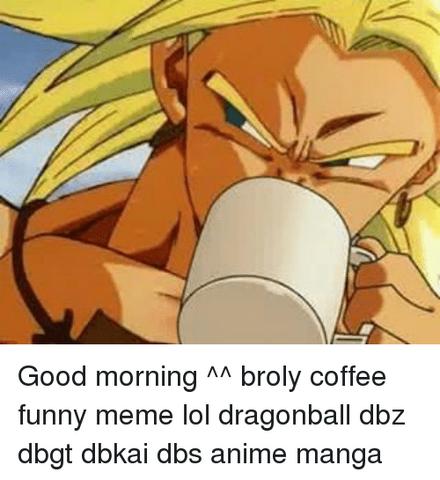 File:Good-morning-broly-coffee-funny-meme-lol-dragonball-dbz-10023348.png
