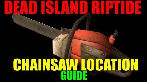 Dead Island Riptide Chainsaw Location Guide