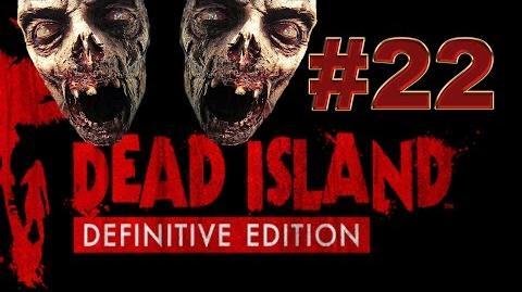 Dead Island Definitive прохождение 22. В Этой серии у меня умер микрофон )))