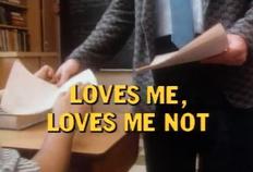 Loves Me, Loves Me Not - Title Card