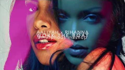 Aaliyah x Rihanna - Work The Boat (Amorphous Mash-Up)