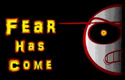 Fear Has Come