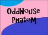 OddhousePhatom(19998-present)