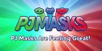 PJ Masks are Feeling Great!