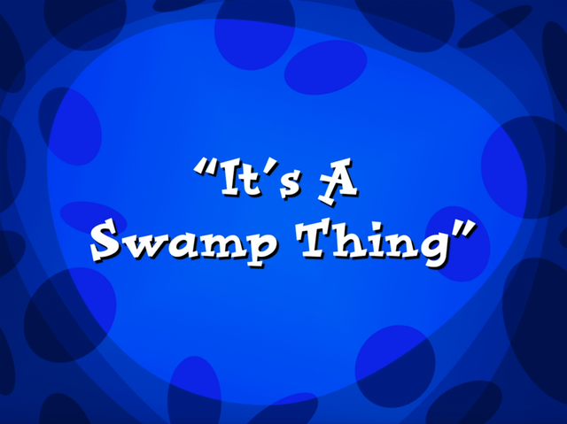 File:It's a Swamp Thing.png