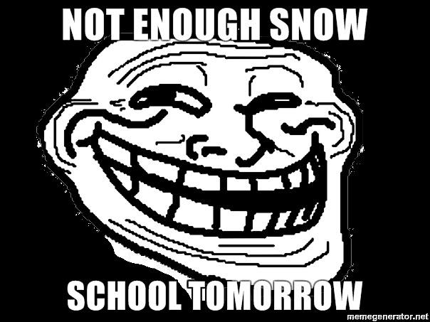 File:NOT-ENOUGH-SNOW-SCHOOL-TOMORROW.jpg