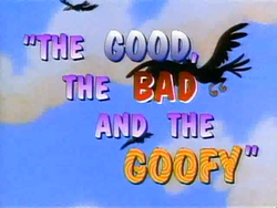 The Good the Bad and the Goofy
