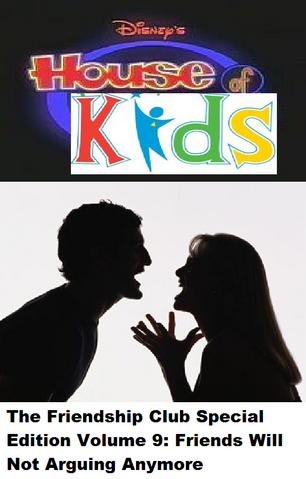 File:Disney's House of Kids - The Friendship Club Special Edition Volume 9 Friends Will Not Arguing Anymore.png