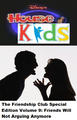 Disney's House of Kids - The Friendship Club Special Edition Volume 9 Friends Will Not Arguing Anymore.png