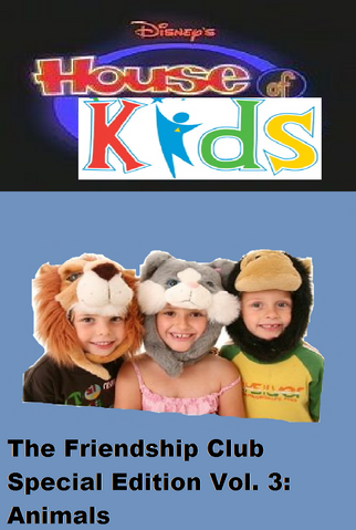 File:Disney's House of Kids - The Friendship Club Special Edition Volume 3 Animals.png