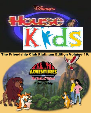 File:Disney's House of Kids - The Friendship Club Platinum Edition Volume 19- Adevntures From The Book Of Virtues Friendship.png
