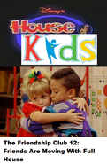 Disney's House of Kids - The Friendship Club 12 Friends Are Moving With Full House