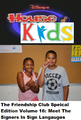 Disney's House of Kids - The Friendship Club Special Edition Volume 16 Meet The Signers In Sign Langauges.png