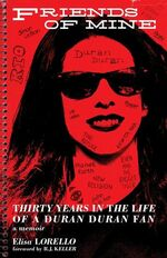 Friends of Mine Thirty Years in the Life of a Duran Duran Fan book wikipedia elisa lorello