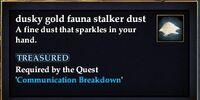Dusky gold fauna stalker dust