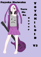 Fuyoka Meiwaku - VOYAKILOID COVER Turn Me On - By UtaGeek524 ft. VOYAKILOID
