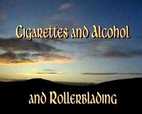 Cigarettes and Alcohol and Rollerblading
