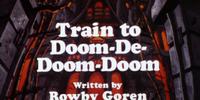 Train To Doom-De-Doom-Doom