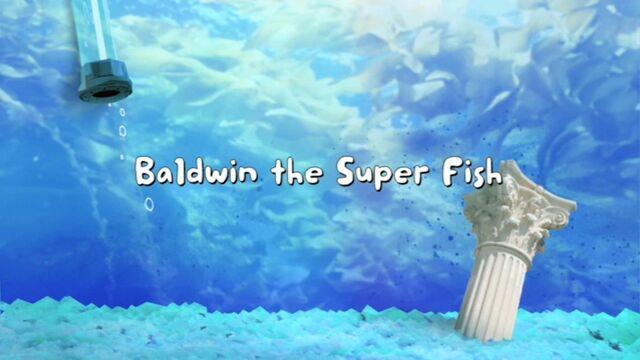 File:Baldwin the Superfish title card.jpg