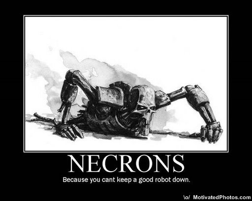 File:633519403629751711-necrons---because-you-cant-keep-a-good-robot-down.jpg