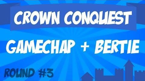 Crown Conquest Round 3 - GameChap & Bertie