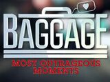 Baggage most outrageous moments