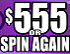 $555 Or Spin Again 1