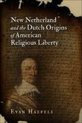 New Netherland and the Dutch Origins of American Religious Liberty, by Evan Haefeli, 2012