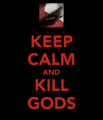 File:Keep-calm-and-kill-gods-2.png