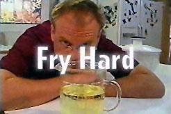 Fry Hard