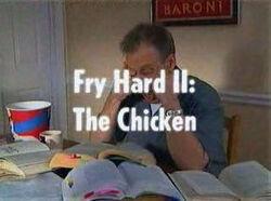 Fry Hard II- The Chicken