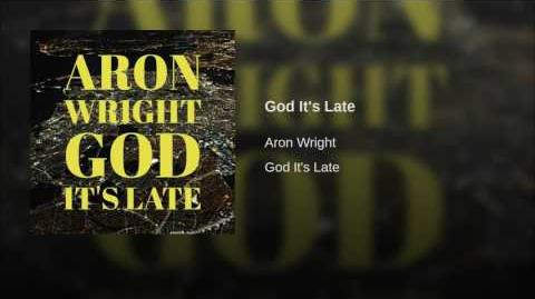 """God It's Late"" - Aron Wright"