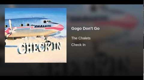 """""""Gogo Don't Go"""" - The Chalets"""