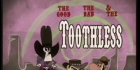 The Good, the Bad, and the Toothless