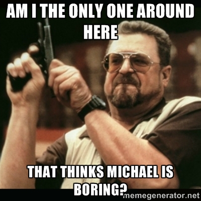 File:Only One-Michael is boring.jpg