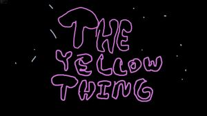 The Yellow Thing Titlecard