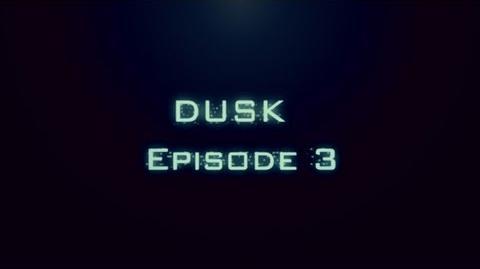 DUSK Episode 3
