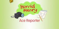 Horrid Henry, Ace Reporter