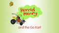 Horrid Henry and the Go-Kart.PNG